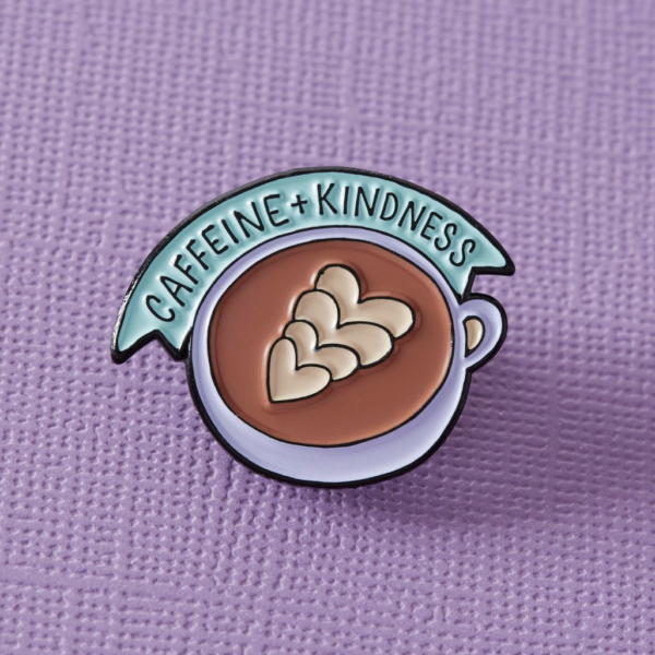 Caffeine & Kidness Pin